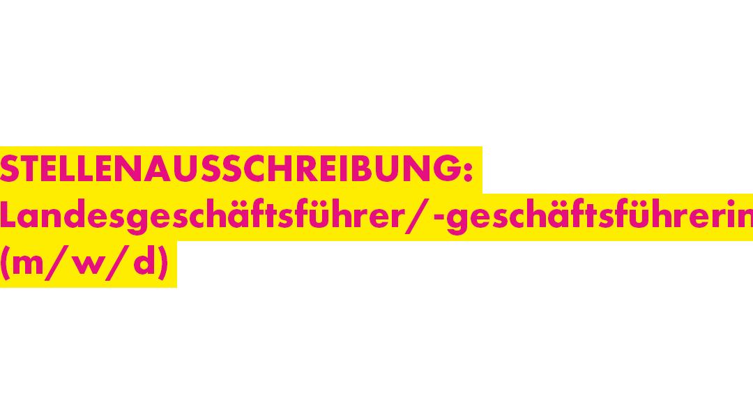 Stellenausschreibung: Landesgeschäftsführer/-geschäftsführerin (m/w/d)